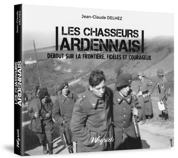 Les Chasseurs ardennais. Debout sur la frontière, fidèles et courageux Jean-Claude Delhez
